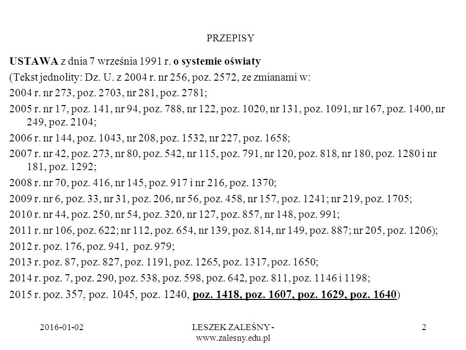 2016-01-02LESZEK ZALEŚNY - www.zalesny.edu.pl 2 PRZEPISY USTAWA z dnia 7 września 1991 r. o systemie oświaty (Tekst jednolity: Dz. U. z 2004 r. nr 256