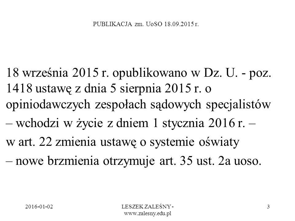 2016-01-02LESZEK ZALEŚNY - www.zalesny.edu.pl 3 PUBLIKACJA zm. UoSO 18.09.2015 r. 18 września 2015 r. opublikowano w Dz. U. - poz. 1418 ustawę z dnia