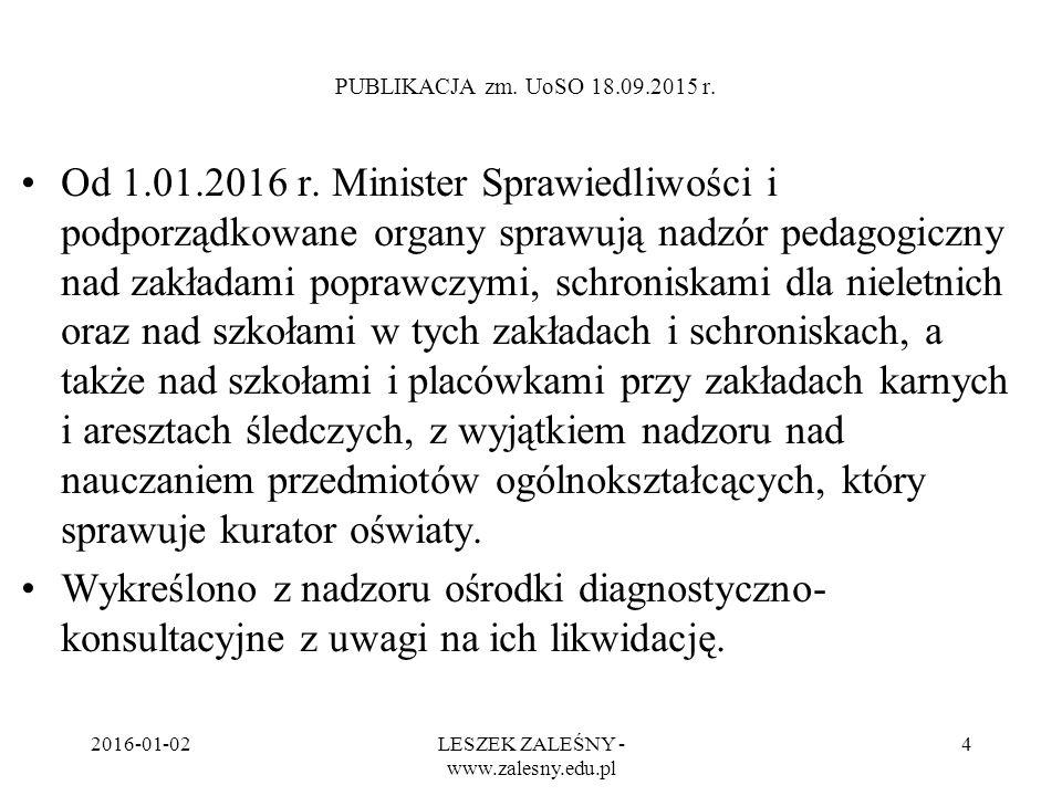 2016-01-02LESZEK ZALEŚNY - www.zalesny.edu.pl 4 PUBLIKACJA zm. UoSO 18.09.2015 r. Od 1.01.2016 r. Minister Sprawiedliwości i podporządkowane organy sp