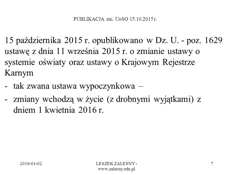2016-01-02LESZEK ZALEŚNY - www.zalesny.edu.pl 7 PUBLIKACJA zm. UoSO 15.10.2015 r. 15 października 2015 r. opublikowano w Dz. U. - poz. 1629 ustawę z d