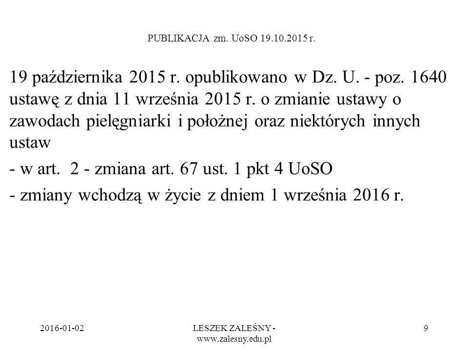 2016-01-02LESZEK ZALEŚNY - www.zalesny.edu.pl 9 PUBLIKACJA zm. UoSO 19.10.2015 r. 19 października 2015 r. opublikowano w Dz. U. - poz. 1640 ustawę z d