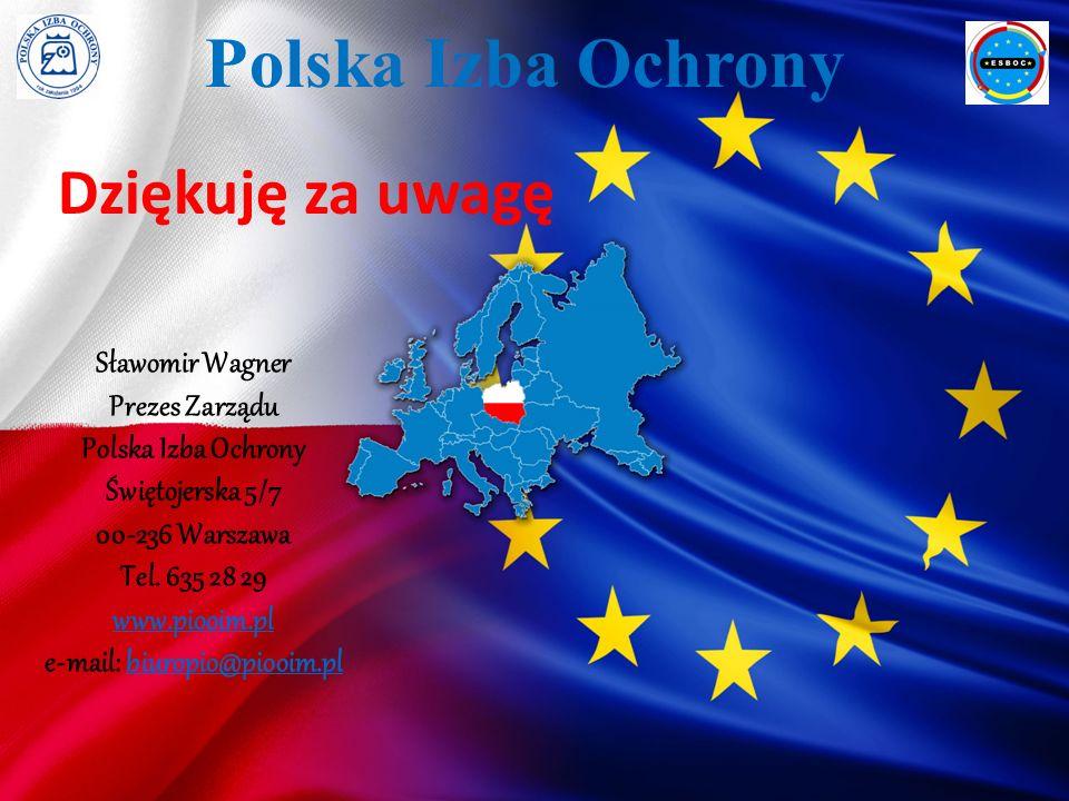 Dziękuję za uwagę Polska Izba Ochrony Sławomir Wagner Prezes Zarządu Polska Izba Ochrony Świętojerska 5/7 00-236 Warszawa Tel.