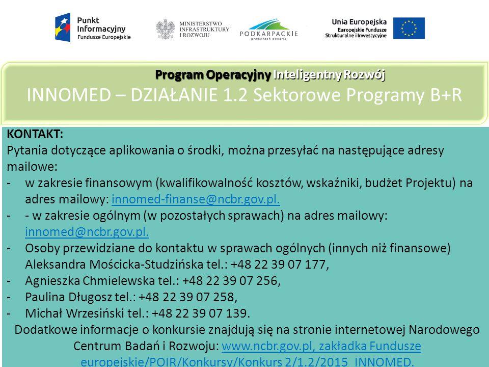 KONTAKT: Pytania dotyczące aplikowania o środki, można przesyłać na następujące adresy mailowe: -w zakresie finansowym (kwalifikowalność kosztów, wskaźniki, budżet Projektu) na adres mailowy: innomed-finanse@ncbr.gov.pl.