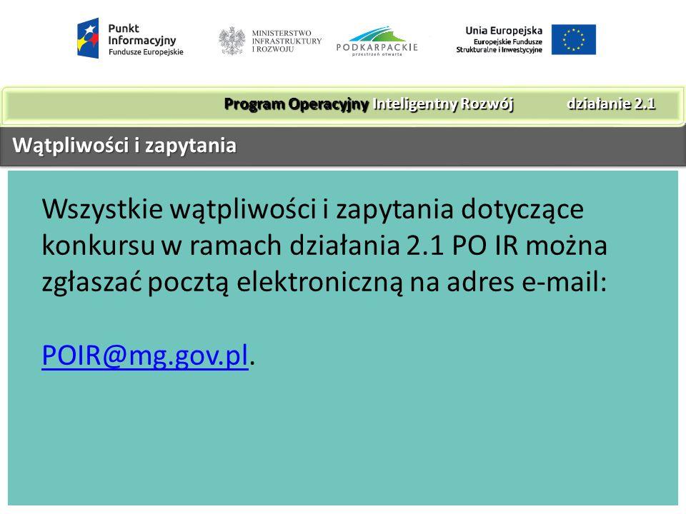 Wątpliwości i zapytania Wątpliwości i zapytania Wszystkie wątpliwości i zapytania dotyczące konkursu w ramach działania 2.1 PO IR można zgłaszać pocztą elektroniczną na adres e-mail: POIR@mg.gov.plPOIR@mg.gov.pl.