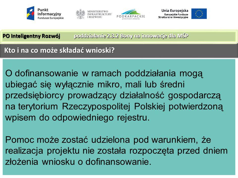 O dofinansowanie w ramach poddziałania mogą ubiegać się wyłącznie mikro, mali lub średni przedsiębiorcy prowadzący działalność gospodarczą na terytorium Rzeczypospolitej Polskiej potwierdzoną wpisem do odpowiedniego rejestru.