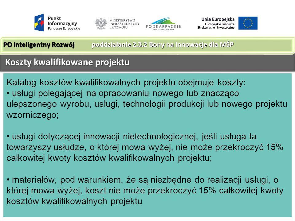 Katalog kosztów kwalifikowalnych projektu obejmuje koszty: usługi polegającej na opracowaniu nowego lub znacząco ulepszonego wyrobu, usługi, technologii produkcji lub nowego projektu wzorniczego; usługi dotyczącej innowacji nietechnologicznej, jeśli usługa ta towarzyszy usłudze, o której mowa wyżej, nie może przekroczyć 15% całkowitej kwoty kosztów kwalifikowalnych projektu; materiałów, pod warunkiem, że są niezbędne do realizacji usługi, o której mowa wyżej, koszt nie może przekroczyć 15% całkowitej kwoty kosztów kwalifikowalnych projektu.