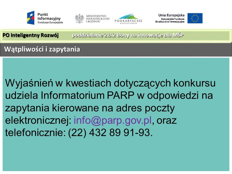 Wyjaśnień w kwestiach dotyczących konkursu udziela Informatorium PARP w odpowiedzi na zapytania kierowane na adres poczty elektronicznej: info@parp.gov.pl, oraz telefonicznie: (22) 432 89 91-93.