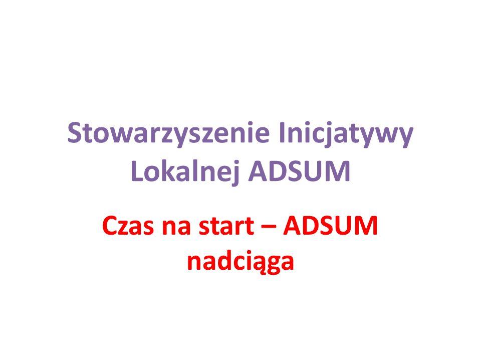 Stowarzyszenie Inicjatywy Lokalnej ADSUM Czas na start – ADSUM nadciąga