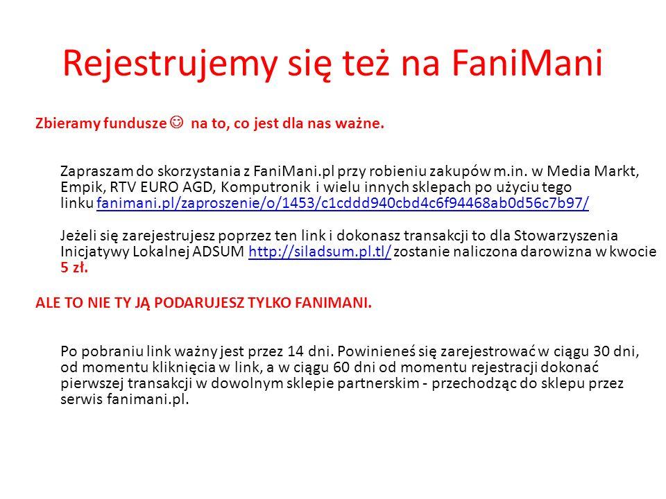 Rejestrujemy się też na FaniMani Zbieramy fundusze na to, co jest dla nas ważne.