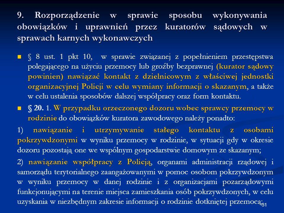9. Rozporządzenie w sprawie sposobu wykonywania obowiązków i uprawnień przez kuratorów sądowych w sprawach karnych wykonawczych § 8 ust. 1 pkt 10, w s
