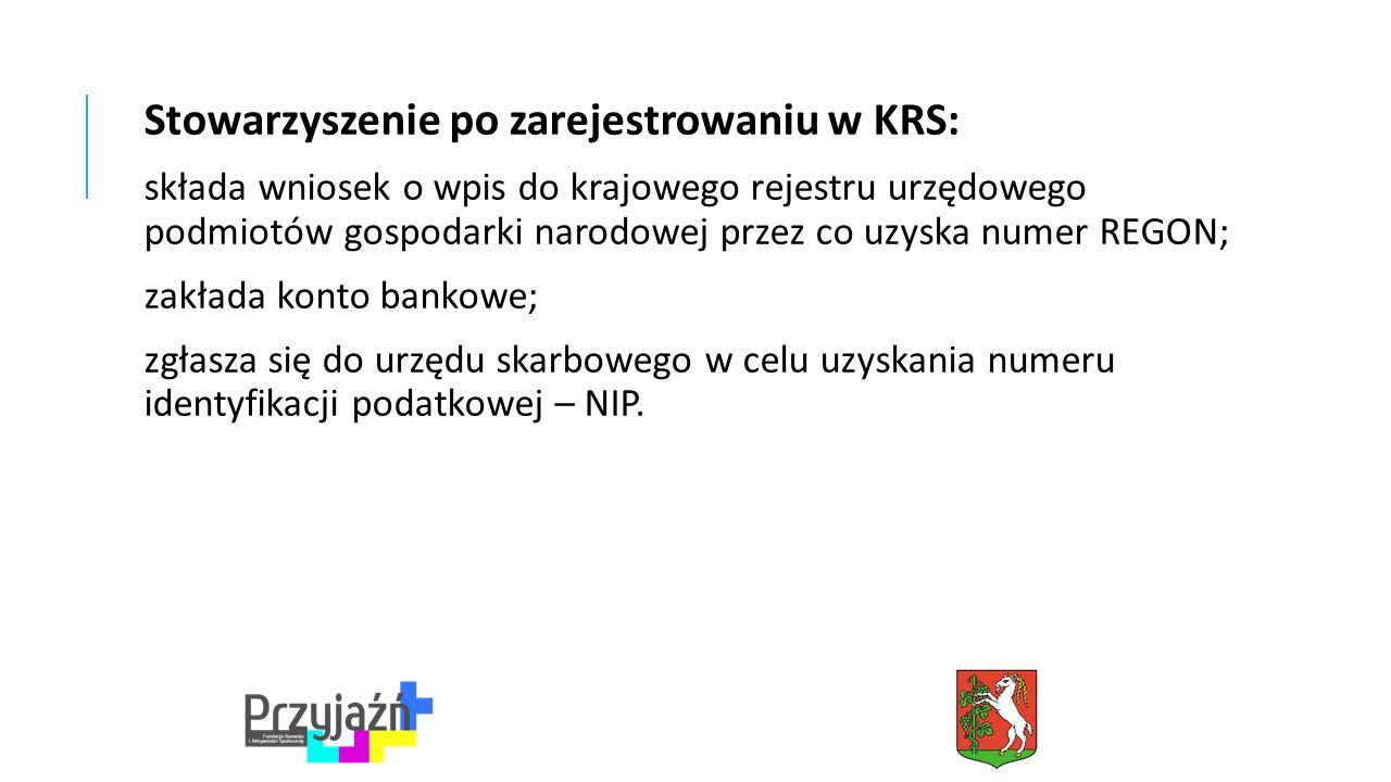 Stowarzyszenie po zarejestrowaniu w KRS: składa wniosek o wpis do krajowego rejestru urzędowego podmiotów gospodarki narodowej przez co uzyska numer REGON; zakłada konto bankowe; zgłasza się do urzędu skarbowego w celu uzyskania numeru identyfikacji podatkowej – NIP.