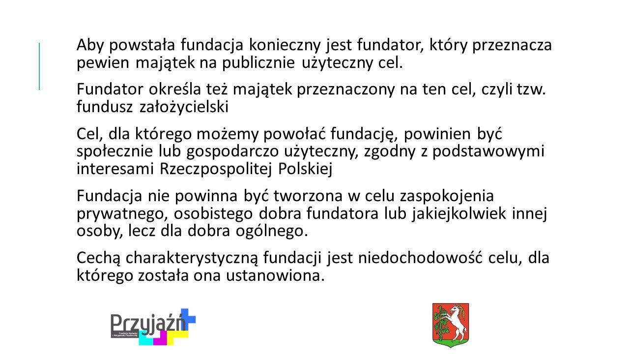 Aby powstała fundacja konieczny jest fundator, który przeznacza pewien majątek na publicznie użyteczny cel.