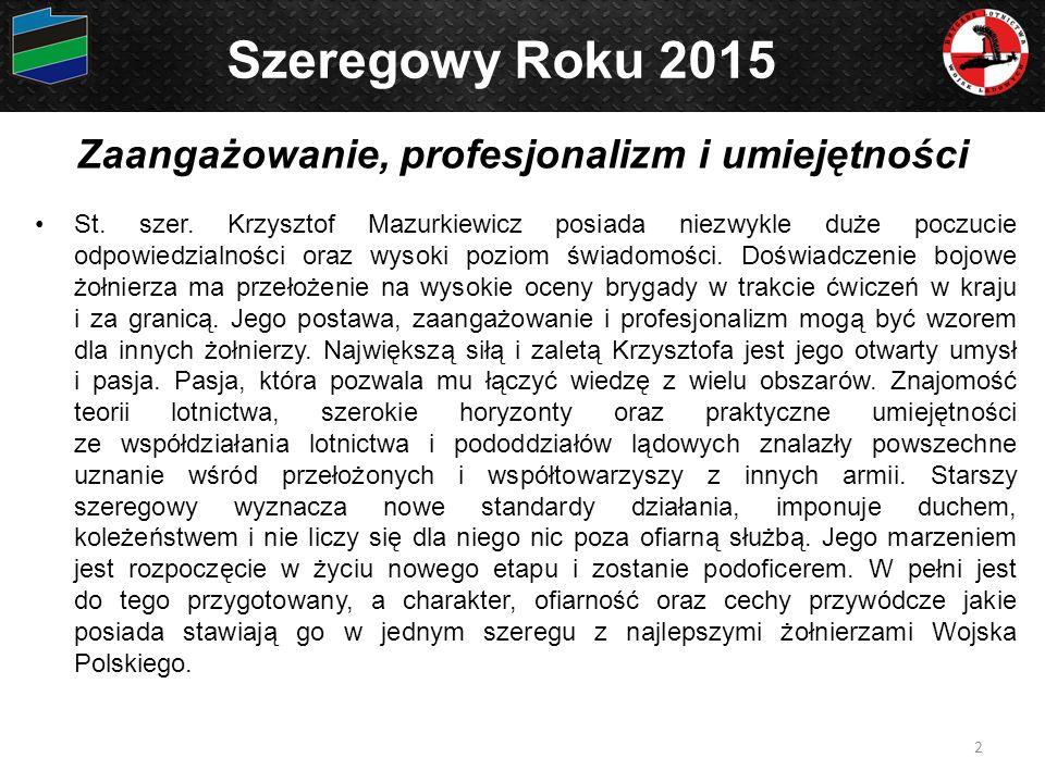 Zaangażowanie, profesjonalizm i umiejętności St. szer. Krzysztof Mazurkiewicz posiada niezwykle duże poczucie odpowiedzialności oraz wysoki poziom świ