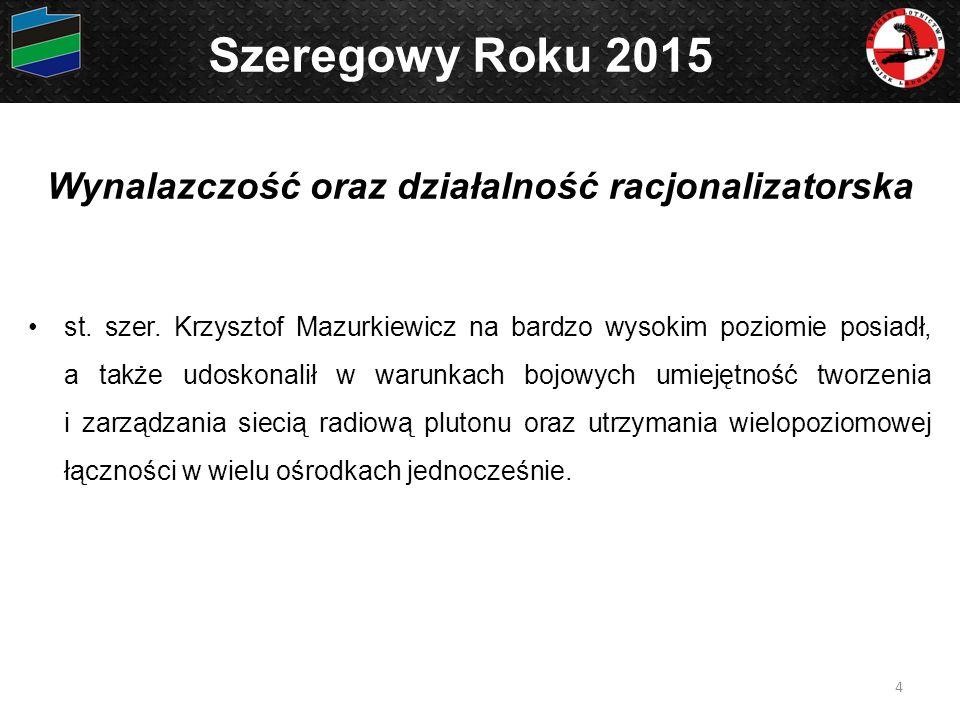 Wynalazczość oraz działalność racjonalizatorska st. szer. Krzysztof Mazurkiewicz na bardzo wysokim poziomie posiadł, a także udoskonalił w warunkach b