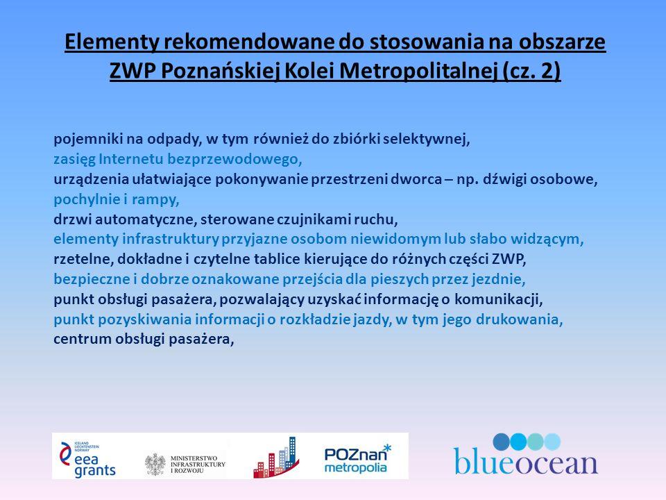 Elementy rekomendowane do stosowania na obszarze ZWP Poznańskiej Kolei Metropolitalnej (cz.