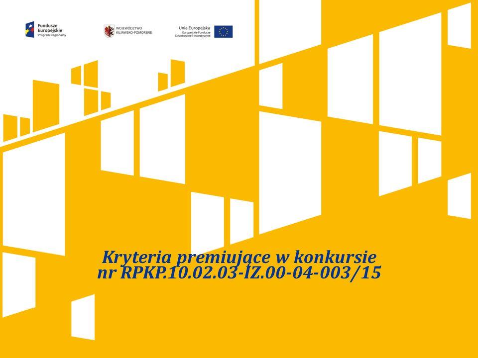 Kliknij, aby dodać tytuł prezentacji Kryteria premiujące w konkursie nr RPKP.10.02.03-IZ.00-04-003/15