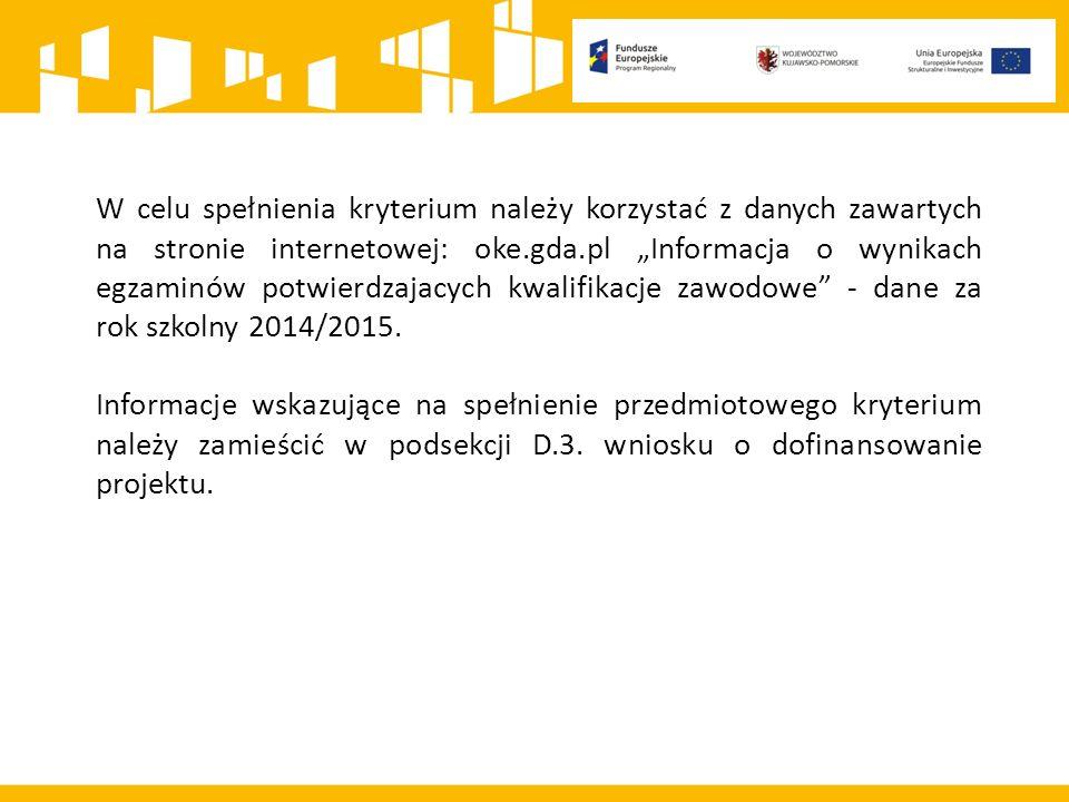 """W celu spełnienia kryterium należy korzystać z danych zawartych na stronie internetowej: oke.gda.pl """"Informacja o wynikach egzaminów potwierdzajacych kwalifikacje zawodowe - dane za rok szkolny 2014/2015."""