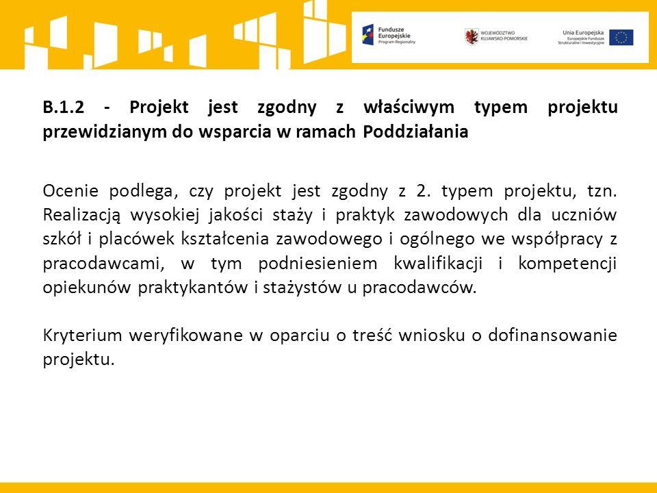B.1.2 - Projekt jest zgodny z właściwym typem projektu przewidzianym do wsparcia w ramach Poddziałania Ocenie podlega, czy projekt jest zgodny z 2.