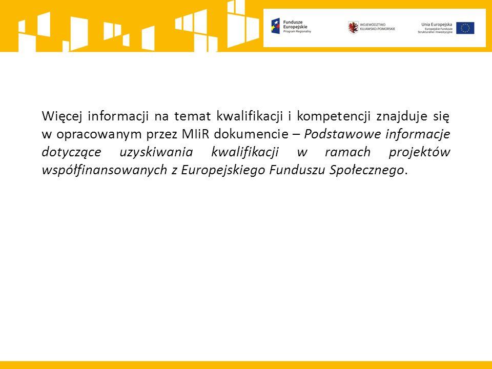 Więcej informacji na temat kwalifikacji i kompetencji znajduje się w opracowanym przez MIiR dokumencie – Podstawowe informacje dotyczące uzyskiwania kwalifikacji w ramach projektów współfinansowanych z Europejskiego Funduszu Społecznego.