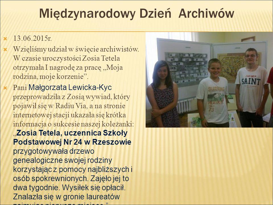 Międzynarodowy Dzień Archiwów  13.06.2015r.  Wzięliśmy udział w święcie archiwistów. W czasie uroczystości Zosia Tetela otrzymała I nagrodę za pracę