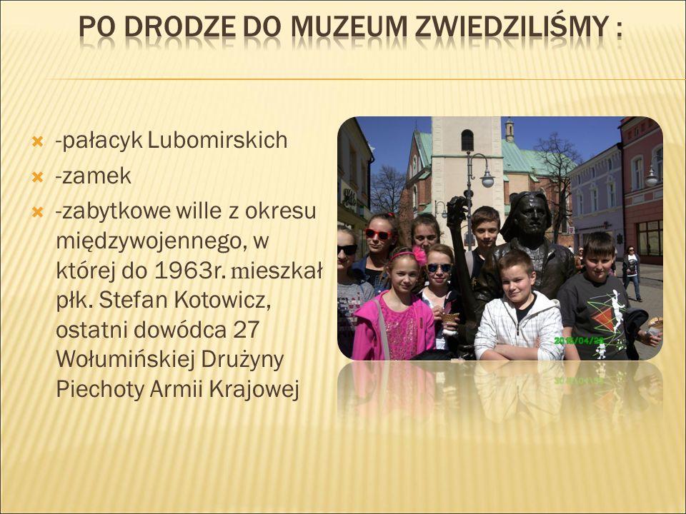  -pałacyk Lubomirskich  -zamek  -zabytkowe wille z okresu międzywojennego, w której do 1963r. m ieszkał płk. Stefan Kotowicz, ostatni dowódca 27 Wo