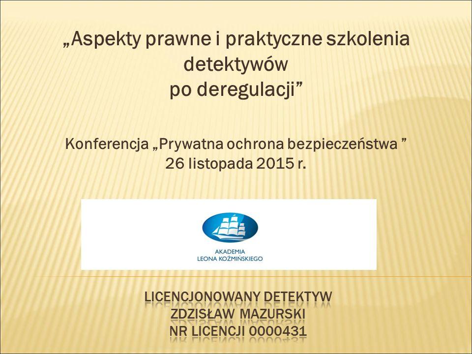 """""""Aspekty prawne i praktyczne szkolenia detektywów po deregulacji Konferencja """"Prywatna ochrona bezpieczeństwa 26 listopada 2015 r."""