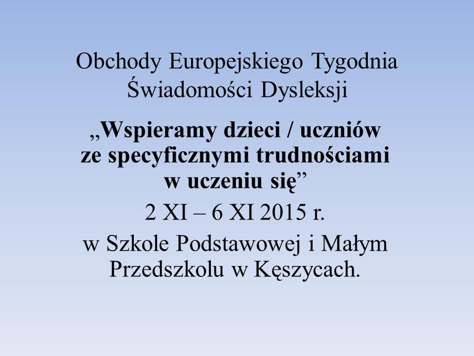"""Obchody Europejskiego Tygodnia Świadomości Dysleksji """"Wspieramy dzieci / uczniów ze specyficznymi trudnościami w uczeniu się 2 XI – 6 XI 2015 r."""