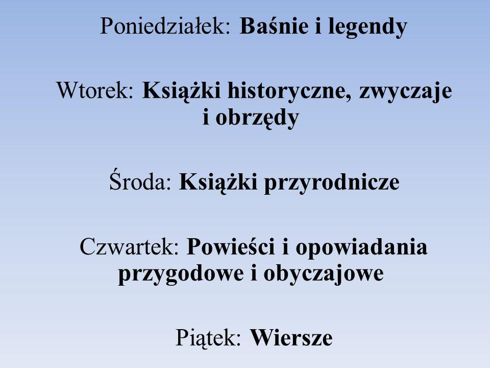 Poniedziałek: Baśnie i legendy Wtorek: Książki historyczne, zwyczaje i obrzędy Środa: Książki przyrodnicze Czwartek: Powieści i opowiadania przygodowe i obyczajowe Piątek: Wiersze