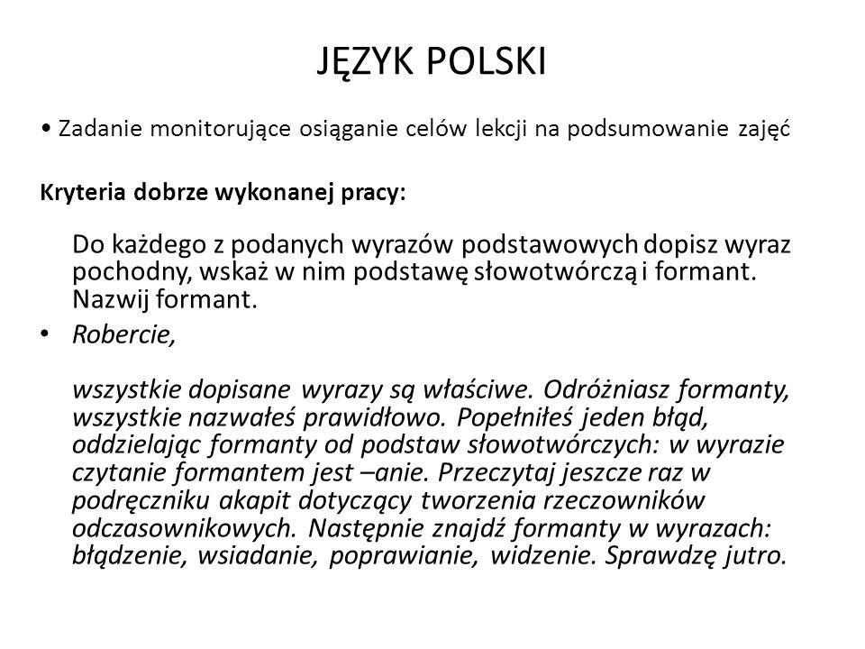 JĘZYK POLSKI Zadanie monitorujące osiąganie celów lekcji na podsumowanie zajęć Kryteria dobrze wykonanej pracy: Do każdego z podanych wyrazów podstawo