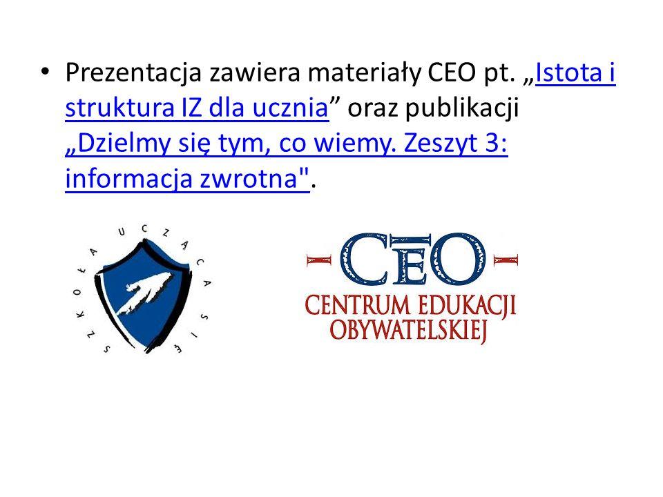 """Prezentacja zawiera materiały CEO pt. """"Istota i struktura IZ dla ucznia"""" oraz publikacji """"Dzielmy się tym, co wiemy. Zeszyt 3: informacja zwrotna"""