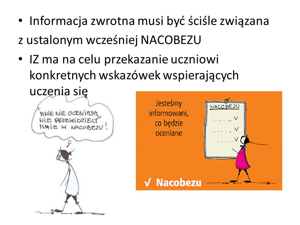 Informacja zwrotna musi być ściśle związana z ustalonym wcześniej NACOBEZU IZ ma na celu przekazanie uczniowi konkretnych wskazówek wspierających ucze