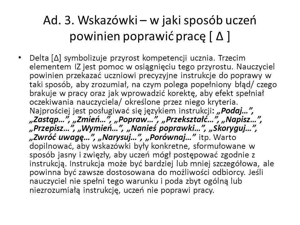 Ad. 3. Wskazówki – w jaki sposób uczeń powinien poprawić pracę [ Δ ] Delta [Δ] symbolizuje przyrost kompetencji ucznia. Trzecim elementem IZ jest pomo