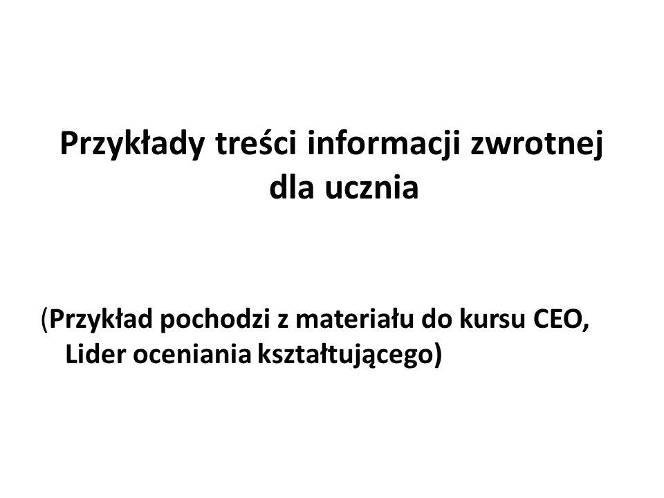 Przykłady treści informacji zwrotnej dla ucznia (Przykład pochodzi z materiału do kursu CEO, Lider oceniania kształtującego)