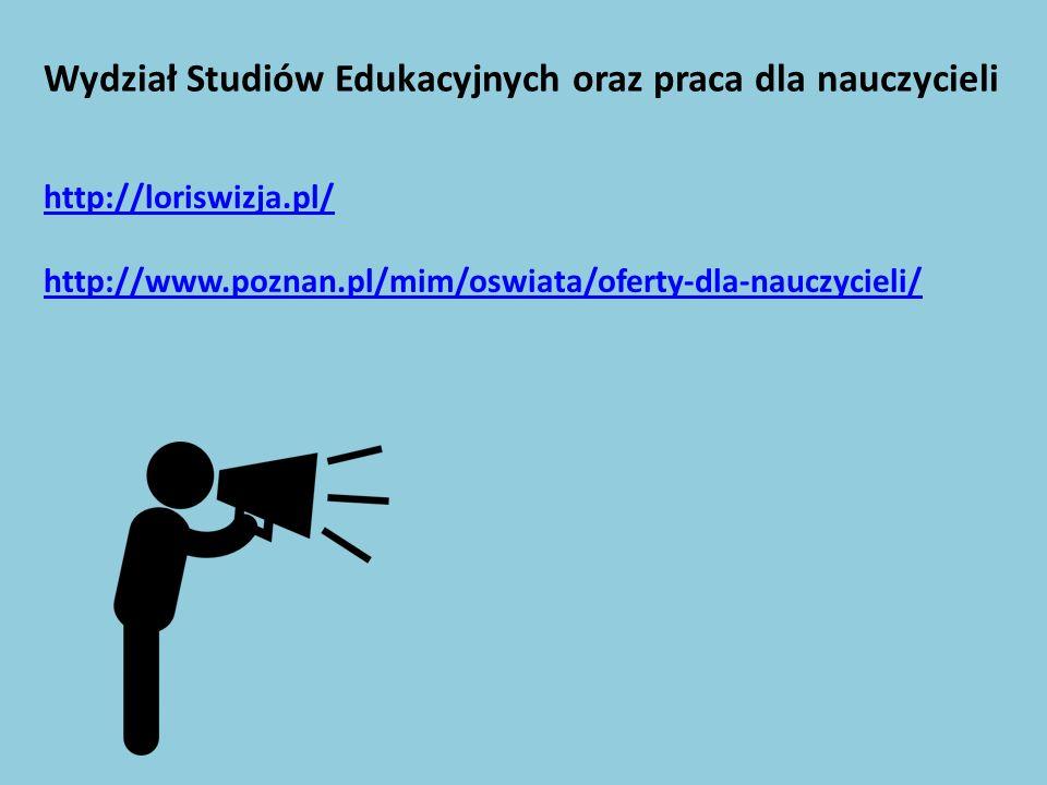 Wydział Studiów Edukacyjnych oraz praca dla nauczycieli http://loriswizja.pl/ http://www.poznan.pl/mim/oswiata/oferty-dla-nauczycieli/
