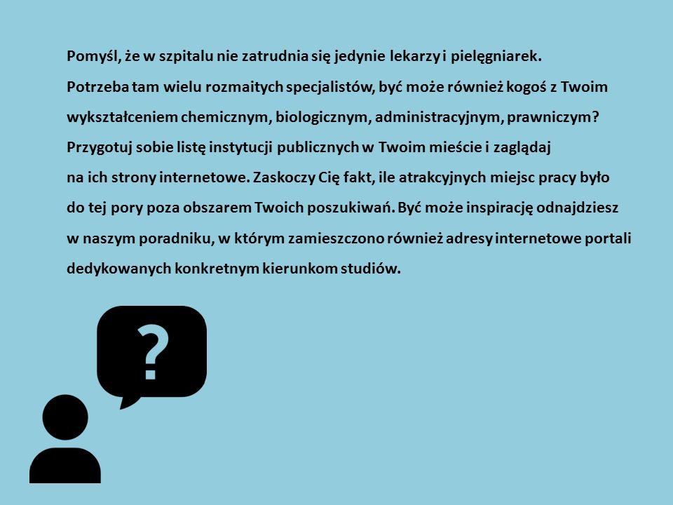 Propozycje dla wszystkich studentów, niezależnie od kierunku Staże w instytucjach europejskich: http://ec.europa.eu/stages/ http://europa.eu/about-eu/working-eu-institutions/index_en.htm Praca w Służbie Cywilnej: http://ogloszenia.kprm.gov.pl/pls/serwis/app.testsearch?p_flag=on Praca w Policji: http://bip.poznan.kwp.policja.gov.pl/KWP/rekrutacja-do-sluzby- w/19969,Ogloszenie-rekrutacja-2015.html http://bip.poznan.kwp.policja.gov.pl/KWP/rekrutacja-do-sluzby- w/19969,Ogloszenie-rekrutacja-2015.html Praca w placówkach naukowych: http://www.komunikaty.pan.pl/index.php/praca-w-pan/praca-w- innych-jednostkach http://www.komunikaty.pan.pl/index.php/praca-w-pan/praca-w- innych-jednostkach