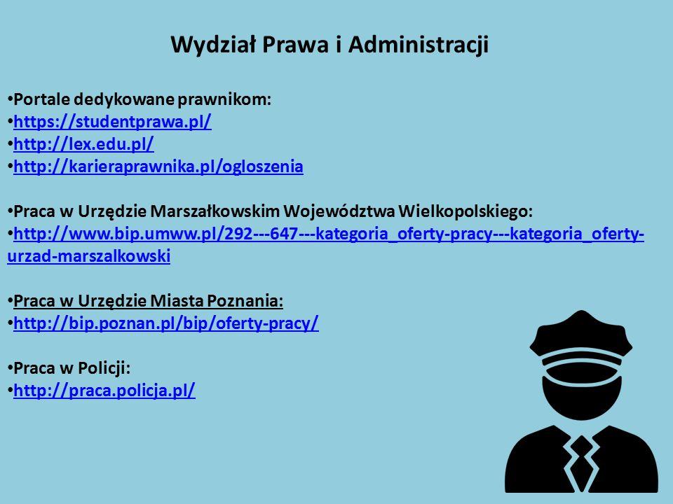 Wydział Prawa i Administracji Portale dedykowane prawnikom: https://studentprawa.pl/ http://lex.edu.pl/ http://karieraprawnika.pl/ogloszenia Praca w Urzędzie Marszałkowskim Województwa Wielkopolskiego: http://www.bip.umww.pl/292---647---kategoria_oferty-pracy---kategoria_oferty- urzad-marszalkowski http://www.bip.umww.pl/292---647---kategoria_oferty-pracy---kategoria_oferty- urzad-marszalkowski Praca w Urzędzie Miasta Poznania: http://bip.poznan.pl/bip/oferty-pracy/ Praca w Policji: http://praca.policja.pl/