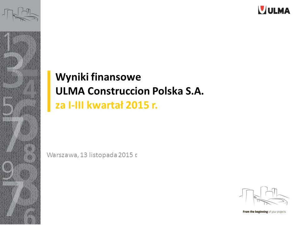 Wyniki finansowe ULMA Construccion Polska S.A. za I-III kwartał 2015 r.