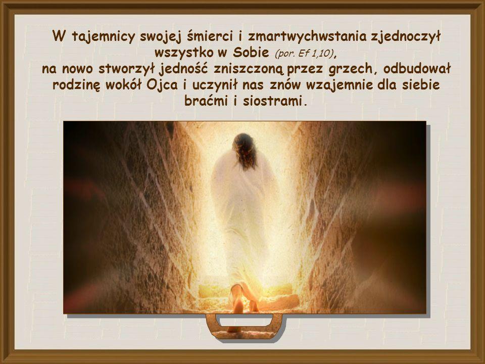 Jak proroczo zapowiedział najwyższy kapłan miał umrzeć (...) po to, by rozproszone dzieci Boże zgromadzić w jedno (J 11, 52).