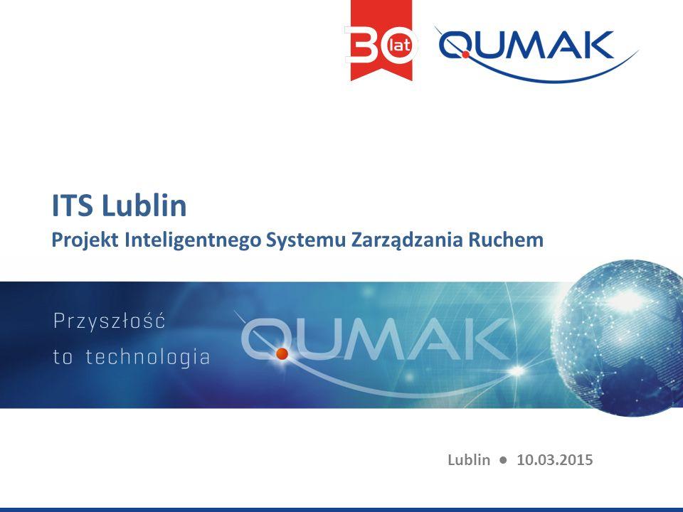 ITS Lublin Projekt Inteligentnego Systemu Zarządzania Ruchem Lublin ● 10.03.2015