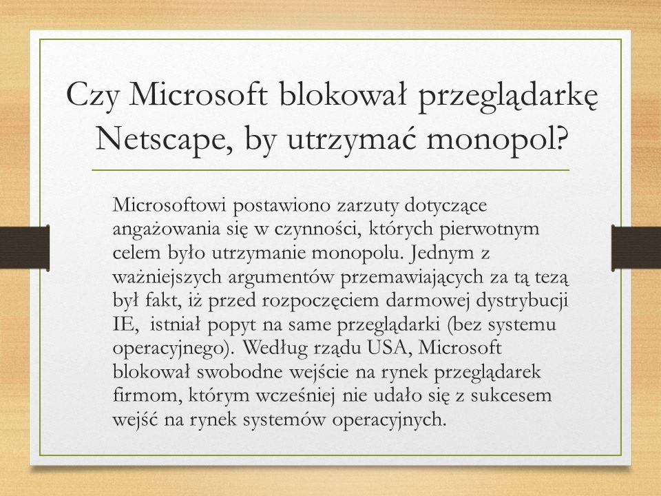 Czy Microsoft blokował przeglądarkę Netscape, by utrzymać monopol.