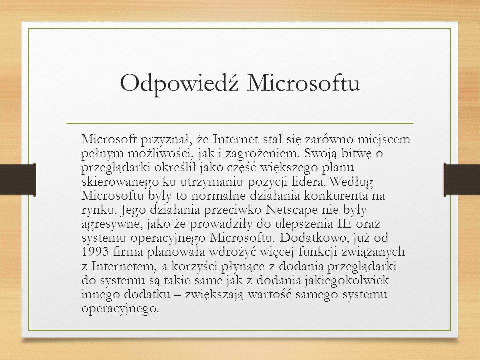 Odpowiedź Microsoftu Microsoft przyznał, że Internet stał się zarówno miejscem pełnym możliwości, jak i zagrożeniem.
