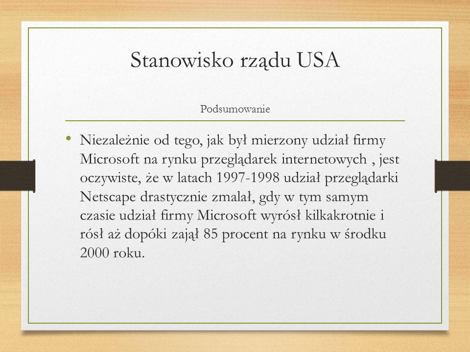 Stanowisko rządu USA Podsumowanie Niezależnie od tego, jak był mierzony udział firmy Microsoft na rynku przeglądarek internetowych, jest oczywiste, że w latach 1997-1998 udział przeglądarki Netscape drastycznie zmalał, gdy w tym samym czasie udział firmy Microsoft wyrósł kilkakrotnie i rósł aż dopóki zajął 85 procent na rynku w środku 2000 roku.