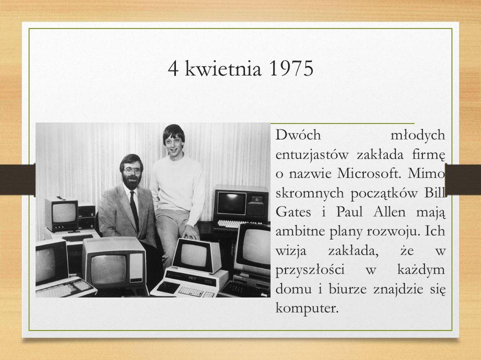 4 kwietnia 1975 Dwóch młodych entuzjastów zakłada firmę o nazwie Microsoft.