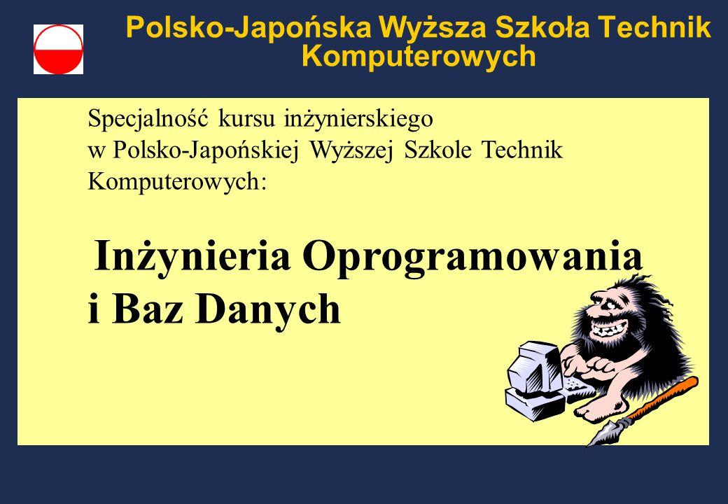 Polsko-Japońska Wyższa Szkoła Technik Komputerowych Specjalność kursu inżynierskiego w Polsko-Japońskiej Wyższej Szkole Technik Komputerowych: Inżynieria Oprogramowania i Baz Danych