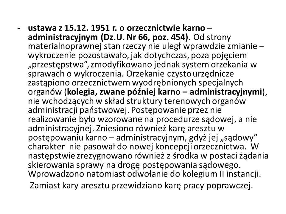 -ustawa z 15.12. 1951 r. o orzecznictwie karno – administracyjnym (Dz.U. Nr 66, poz. 454). Od strony materialnoprawnej stan rzeczy nie uległ wprawdzie