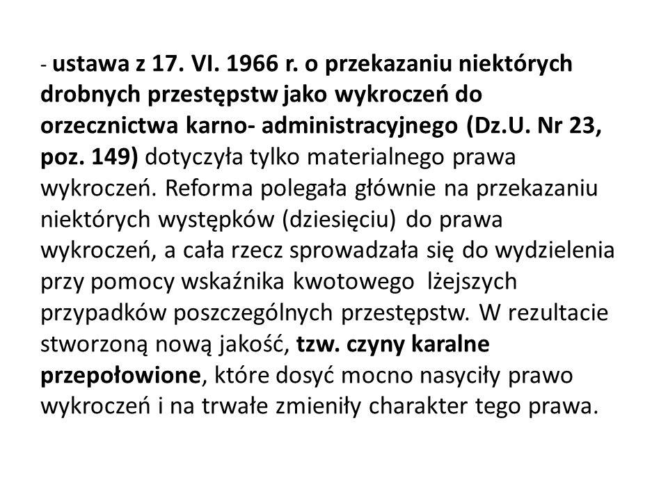 - ustawa z 17. VI. 1966 r. o przekazaniu niektórych drobnych przestępstw jako wykroczeń do orzecznictwa karno- administracyjnego (Dz.U. Nr 23, poz. 14