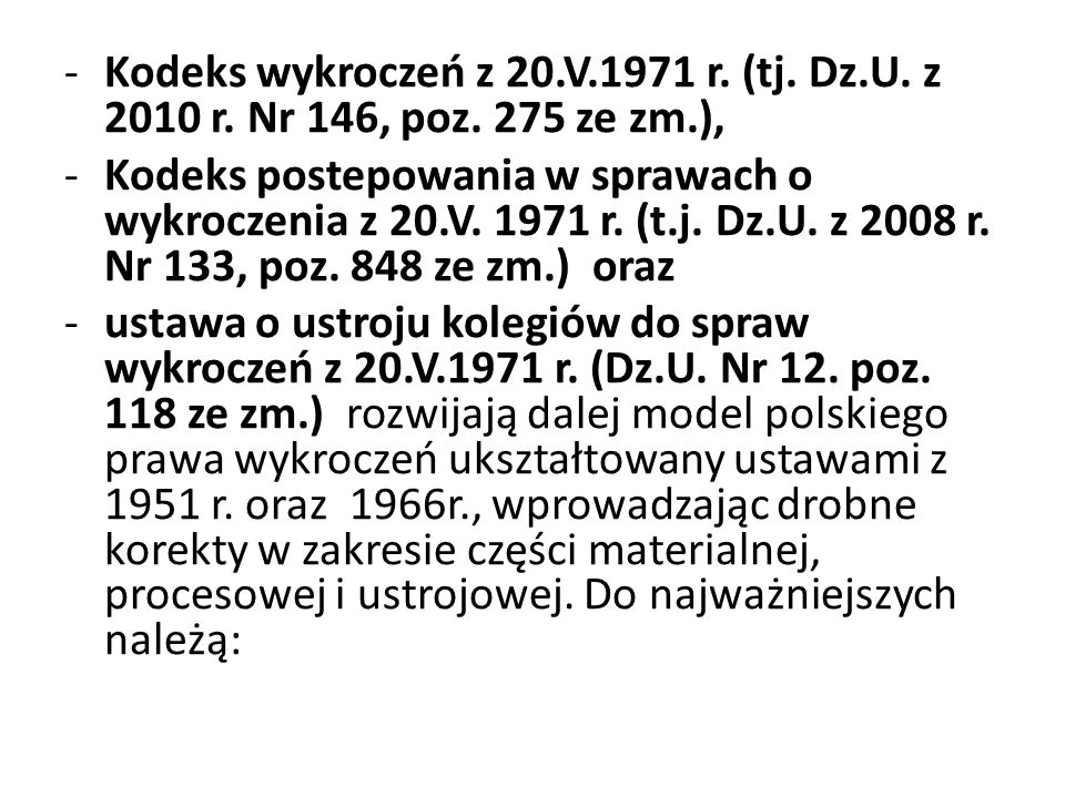 -Kodeks wykroczeń z 20.V.1971 r. (tj. Dz.U. z 2010 r. Nr 146, poz. 275 ze zm.), -Kodeks postepowania w sprawach o wykroczenia z 20.V. 1971 r. (t.j. Dz