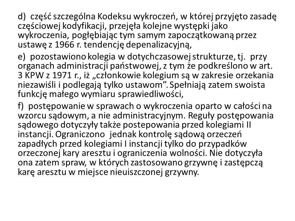 d) część szczególna Kodeksu wykroczeń, w której przyjęto zasadę częściowej kodyfikacji, przejęła kolejne występki jako wykroczenia, pogłębiając tym samym zapoczątkowaną przez ustawę z 1966 r.