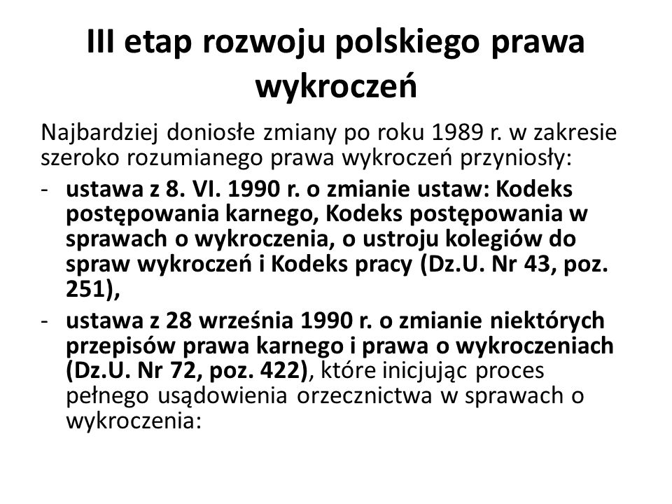 III etap rozwoju polskiego prawa wykroczeń Najbardziej doniosłe zmiany po roku 1989 r. w zakresie szeroko rozumianego prawa wykroczeń przyniosły: -ust