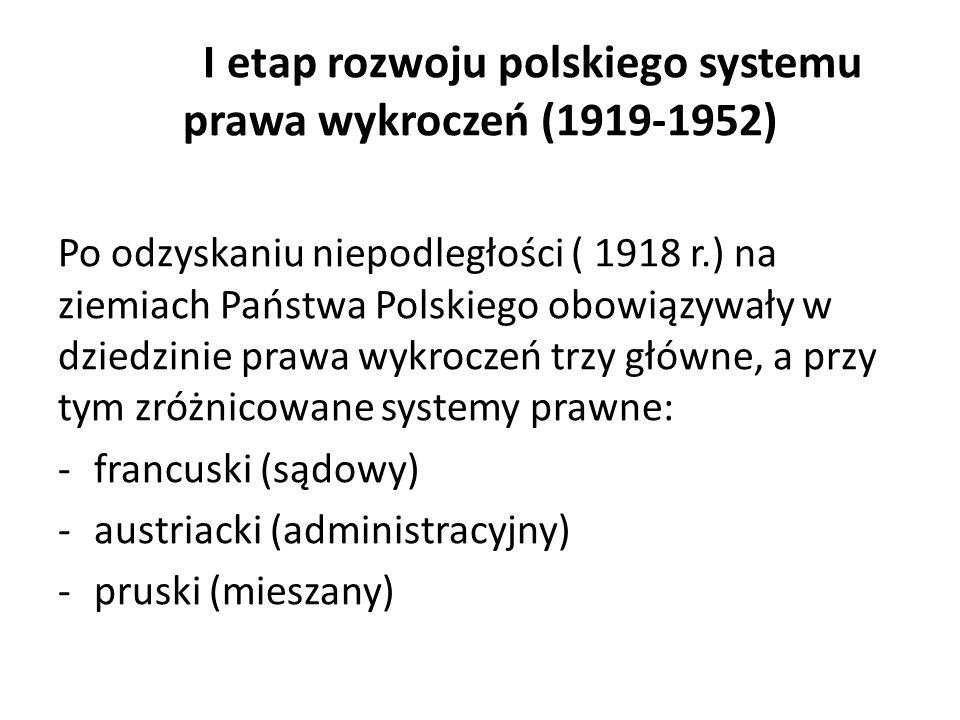 I etap rozwoju polskiego systemu prawa wykroczeń (1919-1952) Po odzyskaniu niepodległości ( 1918 r.) na ziemiach Państwa Polskiego obowiązywały w dzie